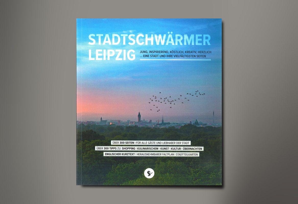Stadtschwärmer Leipzig: jung, inspirierend, köstlich, kreativ, herzlich ... eine Stadt und ihre vielfältigsten Seiten; Britta Stpck