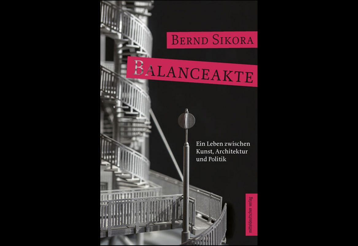 Bern Sikora Balanceakte - Ein Leben zwischen Kunst, Architektur und Politik