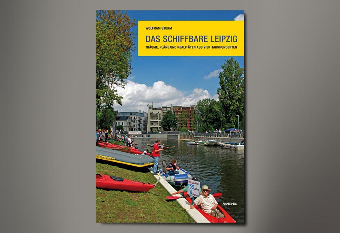 Wolfram Sturm, Das schiffbare Leipzig – Träume, Pläne und Realitäten aus vier Jahrhunderten